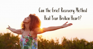 can the grief recocovery method heal your broken heart