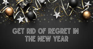 get rid of regret in the new year grief loss