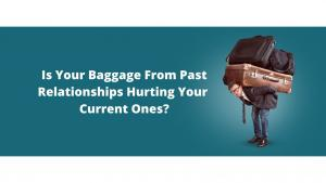 relationship first love letting go of baggage
