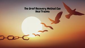 the grief recovery method can help with traumatic events loss trauma
