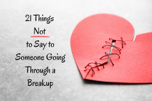 21 things not to say to someone going through breakup grief loss