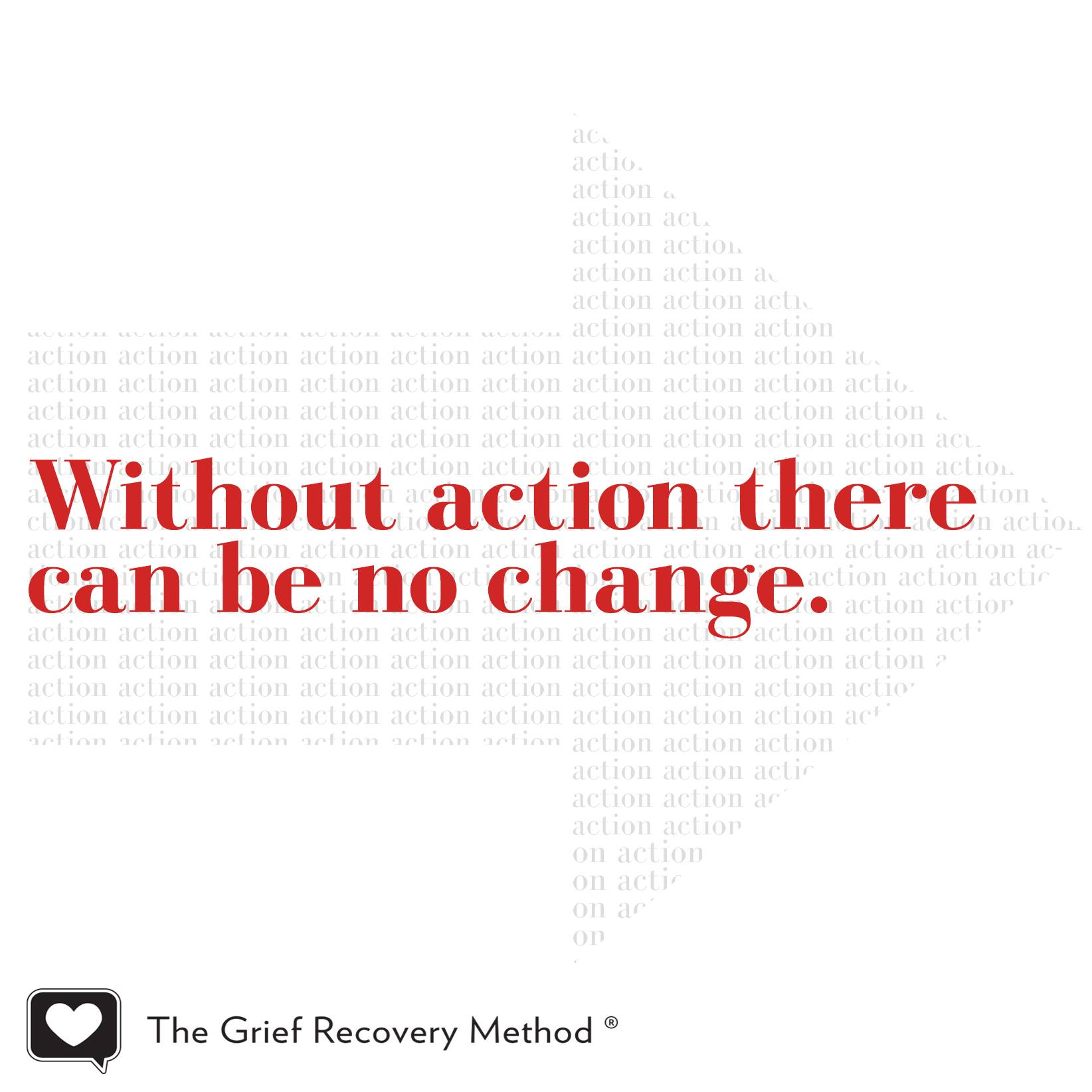 without action there can be no change time heals grief loss